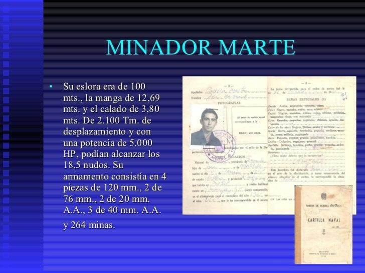 MINADOR MARTE <ul><li>Su eslora era de 100 mts., la manga de 12,69 mts. y el calado de 3,80 mts. De 2.100 Tm. de desplazam...