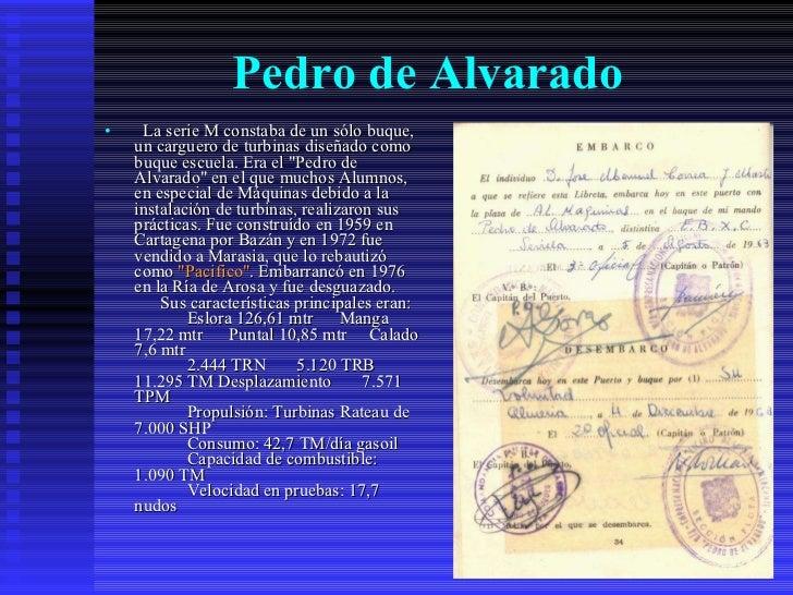 Pedro de Alvarado   <ul><li> La serie M constaba de un sólo buque, un carguero de turbinas diseñado como buque escuela. ...