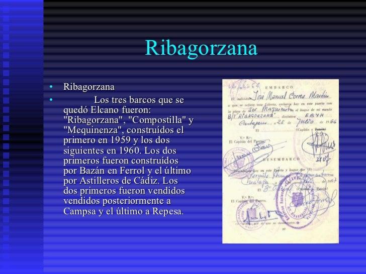 Ribagorzana <ul><li>Ribagorzana </li></ul><ul><li>Los tres barcos que se quedó Elcano fueron: &quot;Ribagorzana&quot;, &qu...