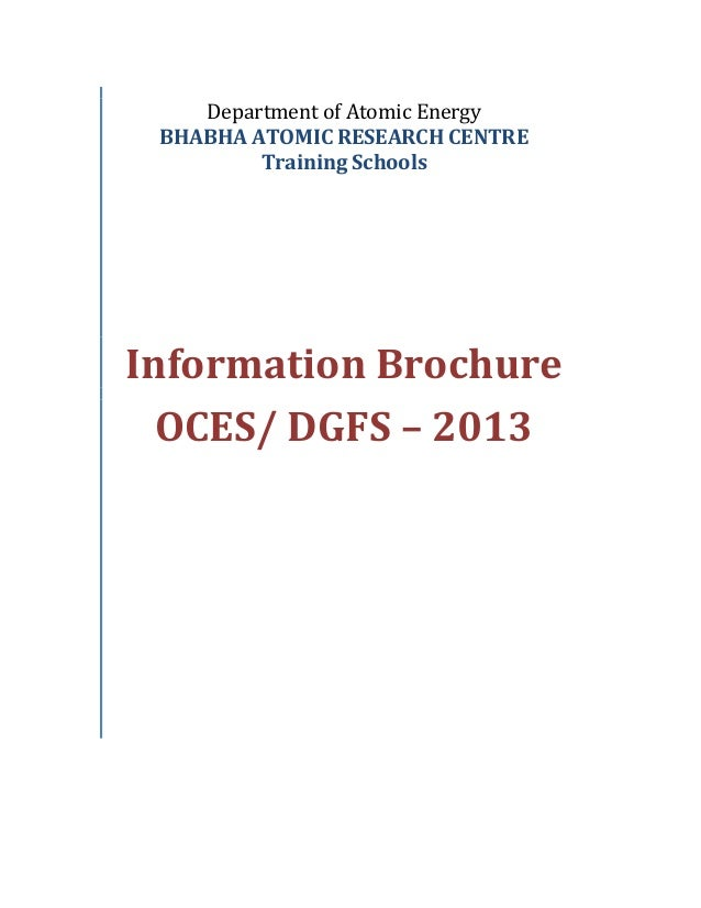 Department of Atomic Energy BHABHA ATOMIC RESEARCH CENTRE Training Schools  Information Brochure OCES/ DGFS – 2013