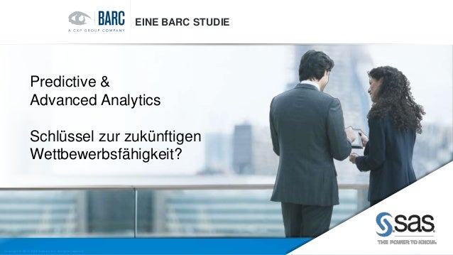 Copyr ight © 2016, SAS Institute Inc. All rights reser ved. EINE BARC STUDIE Predictive & Advanced Analytics Schlüssel zur...