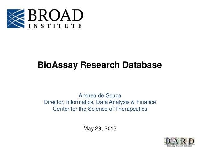 Andrea de SouzaDirector, Informatics, Data Analysis & FinanceCenter for the Science of TherapeuticsMay 29, 2013BioAssay Re...