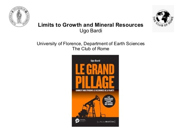 Limits to Growth and Mineral Resources Ugo Bardi University of Florence, Department of Earth Sciences The Club of Rome