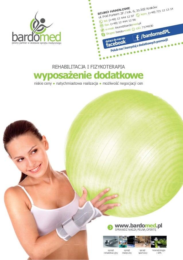 GG: 7174830 Skype: bardo-med BIURO HANDLOWE ul. Pod Fortem 2F / lok. 6, 31-302 Kraków www.bardomed.pl SPRAWDŹ NASZĄ PEŁNĄ ...