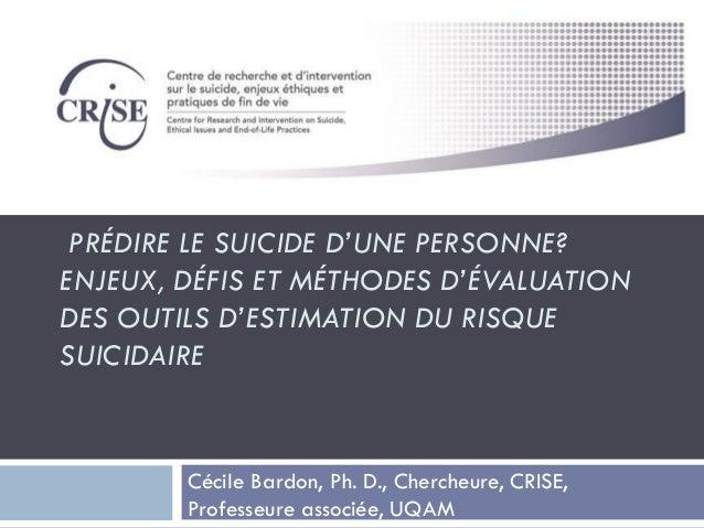 PRÉDIRE LE SUICIDE D'UNE PERSONNE? ENJEUX, DÉFIS ET MÉTHODES D'ÉVALUATION DES OUTILS D'ESTIMATION DU RISQUE SUICIDAIRE Céc...