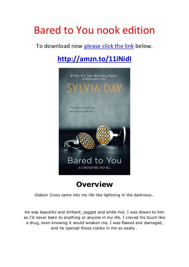 Bared to You nook editionTo download now please click the link below.http://amzn.to/11iNidIOverviewGideon Cross came into ...