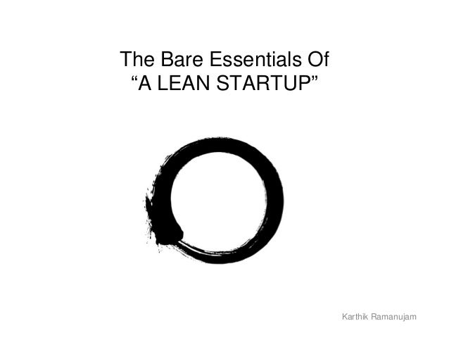 """The Bare Essentials Of  """"A LEAN STARTUP""""  Karthik Ramanujam"""