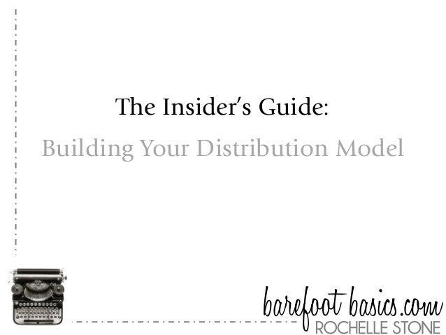 The Insider's Guide:Building Your Distribution Model                   barefoot basics.com                        ROCHELLE...