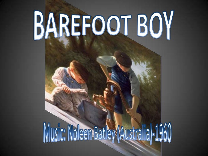 BAREFOOT BOY<br />Music: NoleenBatley (Australia)-1960<br />