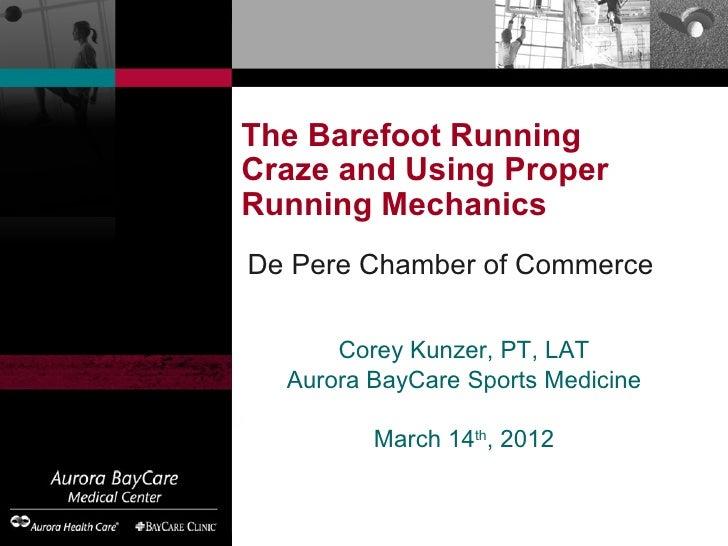 The Barefoot RunningCraze and Using ProperRunning MechanicsDe Pere Chamber of Commerce      Corey Kunzer, PT, LAT  Aurora ...