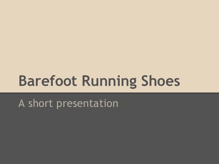Barefoot Running ShoesA short presentation