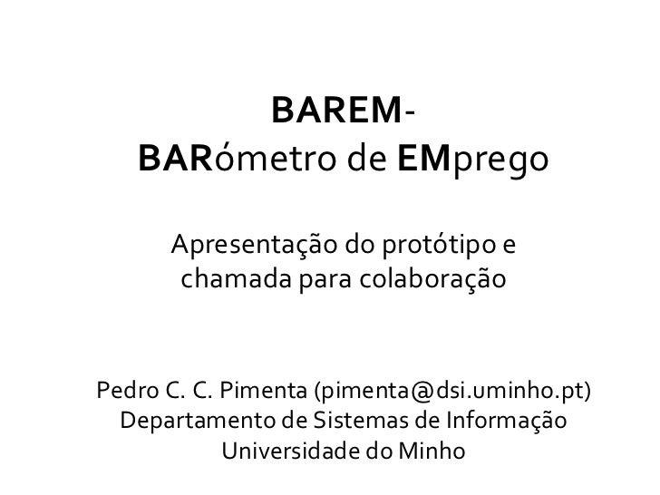 BAREM-   BARómetro de EMprego      Apresentação do protótipo e       chamada para colaboraçãoPedro C. C. Pimenta (pimenta@...