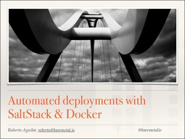 Automated deployments with SaltStack & Docker Roberto Aguilar, roberto@baremetal.io  @baremetalio