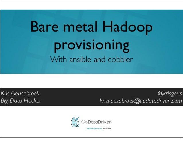 GoDataDrivenPROUDLY PART OF THE XEBIA GROUP@krisgeuskrisgeusebroek@godatadriven.comBare metal HadoopprovisioningKris Geuse...