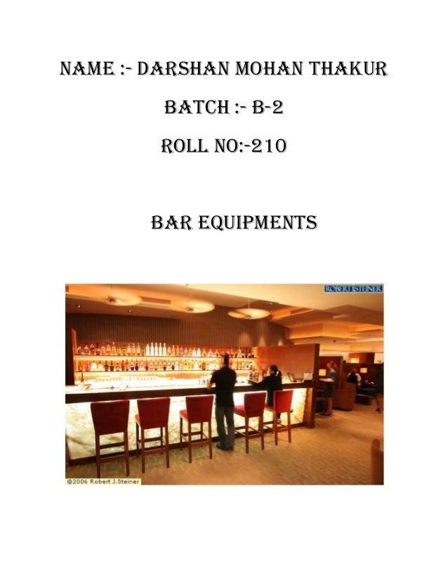 Name :- darshan mohan thakur        Batch :- b-2        Roll no:-210       Bar Equipments