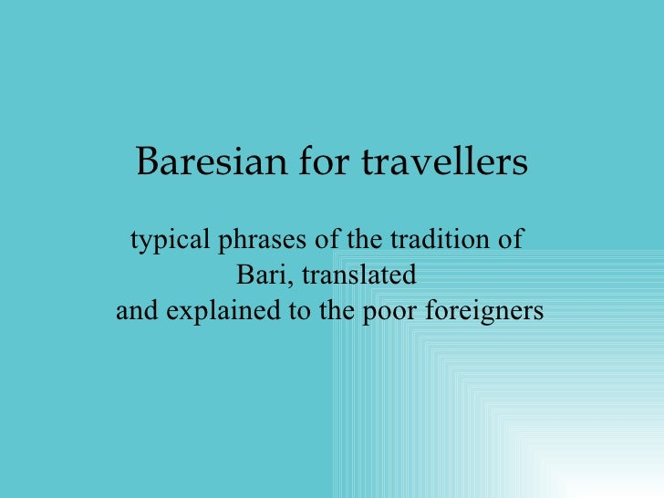 Baresian for travellers typical phrases of the tradition of Bari, translated  and explained to the poor foreigners