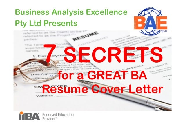 Business Analysis Excellence Pty Ltd Presents  7 SECRETS for a GREAT BA Resume Cover Letter