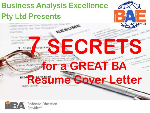 7 SECRETS for a GREAT BA Resume Cover Letter Business Analysis Excellence Pty Ltd Presents