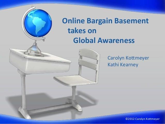 Online Bargain Basement takes on   Global Awareness            Carolyn Kottmeyer            Kathi Kearney                 ...