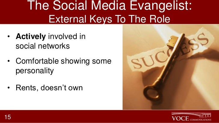 The Social Media Evangelist:           External Keys To The Role• Actively involved in  social networks• Comfortable showi...