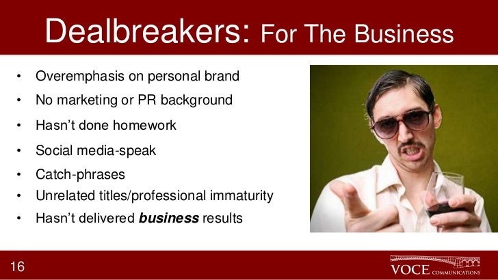 """Dealbreakers: For The Business• Overemphasis on personal brand• No marketing or PR background• Hasn""""t done homework• Socia..."""