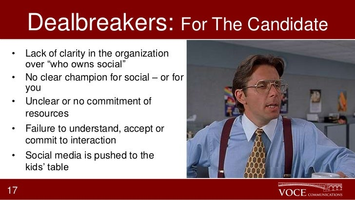 """Dealbreakers: For The Candidate• Lack of clarity in the organization  over """"who owns social""""• No clear champion for social..."""