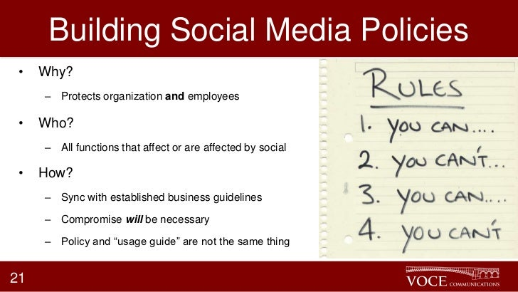 Building Social Media Policies •   Why?     – Protects organization and employees •   Who?     – All functions that affect...