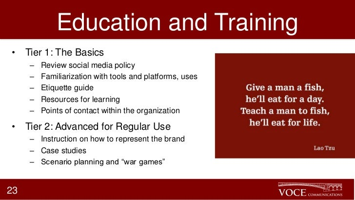 Education and Training• Tier 1: The Basics     –   Review social media policy     –   Familiarization with tools and platf...