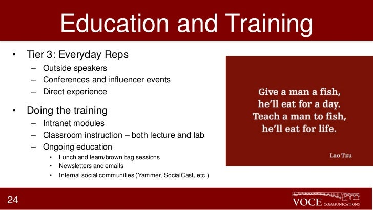 Education and Training• Tier 3: Everyday Reps     – Outside speakers     – Conferences and influencer events     – Direct ...