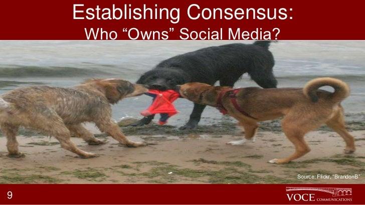 "Establishing Consensus:     Who ""Owns"" Social Media?                                Source: Flickr, ""BrandonB""9"