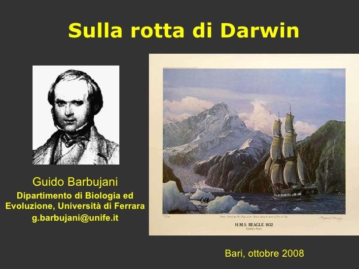 Sulla rotta di Darwin Guido Barbujani Dipartimento di Biologia ed Evoluzione, Università di Ferrara [email_address] Bari, ...