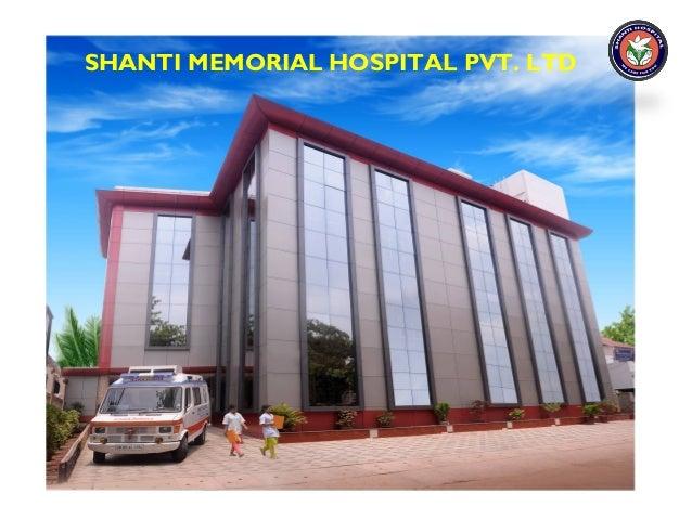 SHANTI MEMORIAL HOSPITAL PVT. LTD