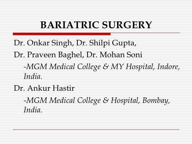 BARIATRIC SURGERY <ul><li>Dr. Onkar Singh, Dr. Shilpi Gupta, </li></ul><ul><li>Dr. Praveen Baghel, Dr. Mohan Soni </li></u...