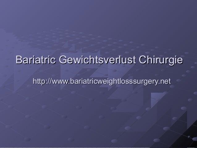 Bariatric Gewichtsverlust ChirurgieBariatric Gewichtsverlust Chirurgie http://www.bariatricweightlosssurgery.nethttp://www...