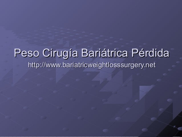 Peso Cirugía Bariátrica PérdidaPeso Cirugía Bariátrica Pérdida http://www.bariatricweightlosssurgery.nethttp://www.bariatr...