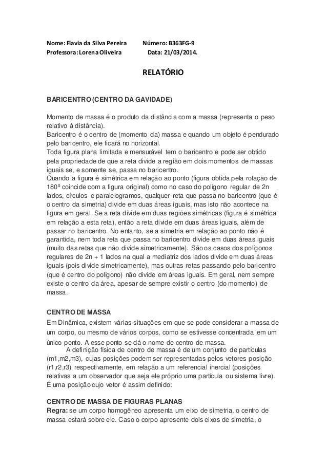 Nome: Flavia da Silva Pereira Número: B363FG-9 Professora: Lorena Oliveira Data: 21/03/2014. RELATÓRIO BARICENTRO (CENTRO ...