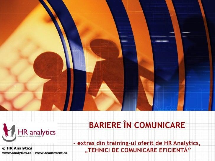 © HR  A nalytics www.analytics.ro  | www.teamevent.ro BARIERE  Î N COMUNICARE - extras din training-ul oferit de HR Analyt...