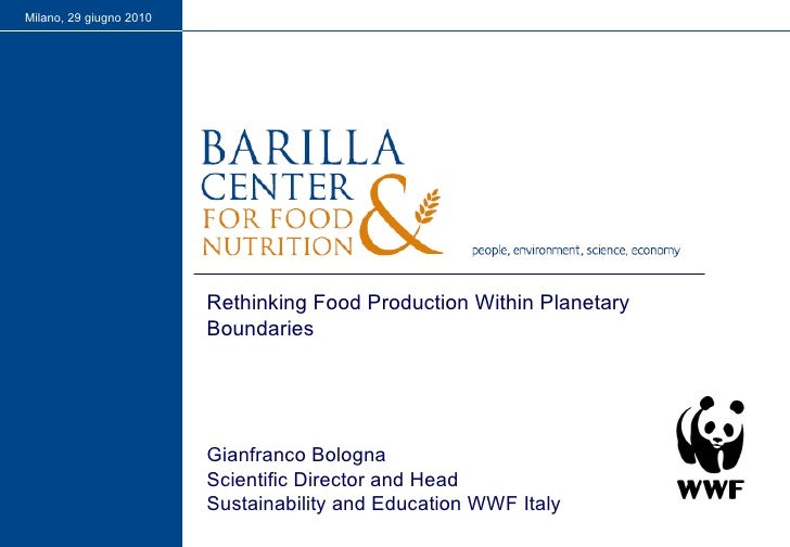 Milano, 29 giugno 2010 Rethinking Food Production Within Planetary Boundaries Gianfranco Bologna Scientific Director and H...
