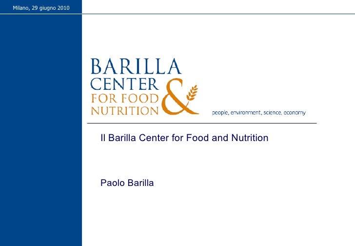 Milano, 29 giugno 2010 Il Barilla Center for Food and Nutrition Paolo Barilla