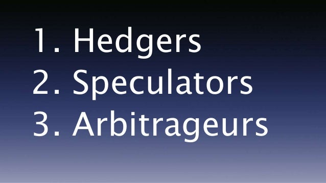 the trading objectives of hedgers speculators and arbitrageurs Learn more about derivatives market participants iehedgers, arbitragers & speculators  the participants of derivatives market – hedgers,  'arbitrageurs.