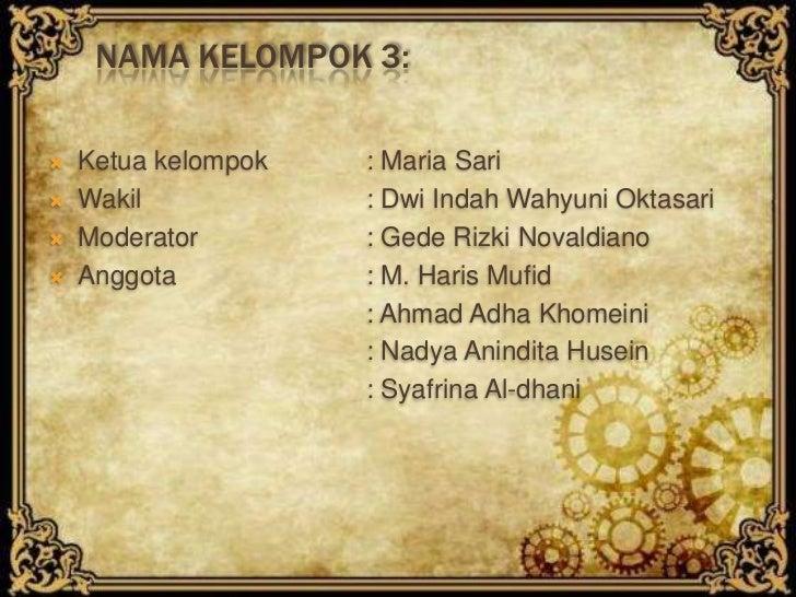 NAMA KELOMPOK 3:   Ketua kelompok   : Maria Sari   Wakil            : Dwi Indah Wahyuni Oktasari   Moderator        : G...