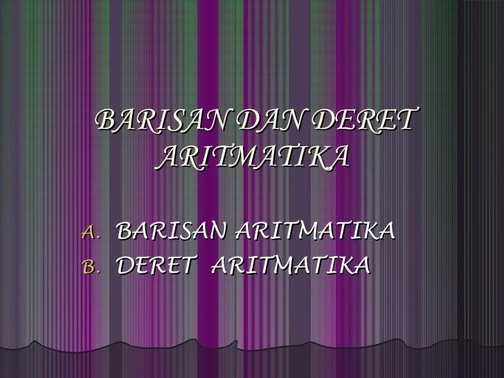 BARISAN DAN DERET ARITMATIKA <ul><li>BARISAN ARITMATIKA </li></ul><ul><li>DERET  ARITMATIKA </li></ul>