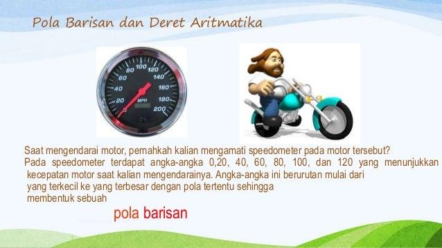 BARISAN DAN DERET Saat mengendarai motor, pernahkah kalian mengamati speedometer pada motor tersebut? Pada speedometer ter...