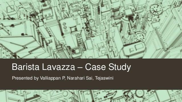 Barista Lavazza – Case Study Presented by Valliappan P, Narahari Sai, Tejaswini