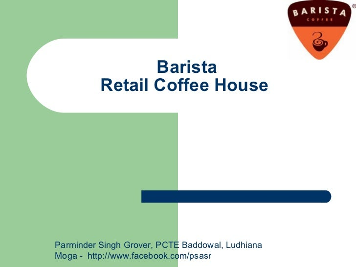 Barista Retail Coffee House  Parminder Singh Grover, PCTE Baddowal, Ludhiana Moga -  http://www.facebook.com/psasr