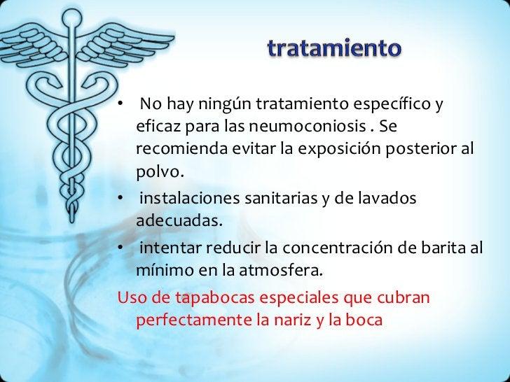 <ul><li>No hay ningún tratamiento específico y eficaz para las neumoconiosis . Se recomienda evitar la exposición posterio...