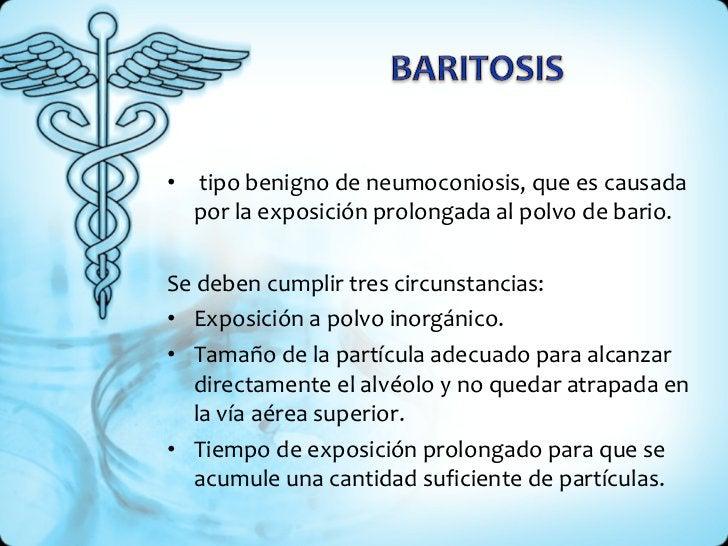 <ul><li>tipobenignodeneumoconiosis,que es causada porla exposición prolongadaal polvode bario. </li></ul><ul><li>Se...