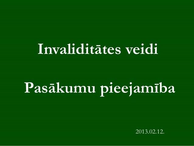 Invaliditātes veidiPasākumu pieejamība                2013.02.12.