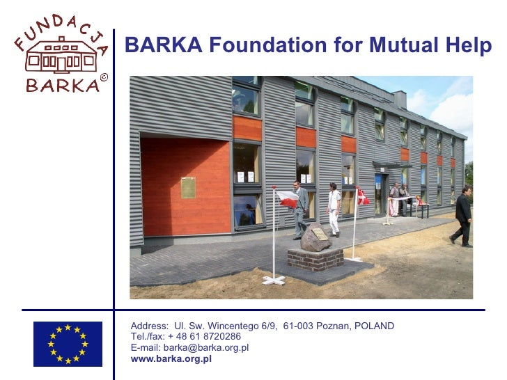BARKA Foundation for Mutual Help Address:  Ul. Sw. Wincentego 6/9,  61-003 Poznan, POLAND Tel./fax: + 48 61 8720286 E-mail...