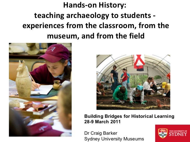 Hands-on History:  teaching archaeology to students -  experiences from the classroom, from the museum, and from the field...